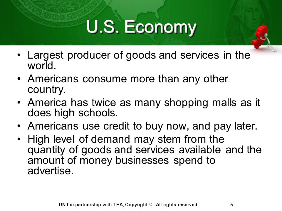 U.S. Economy Largest producer of goods and services in the world.