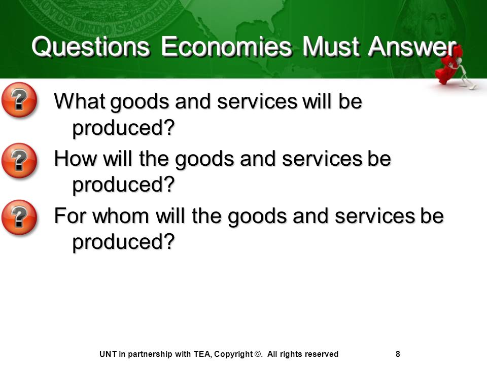 Questions Economies Must Answer What goods and services will be produced.