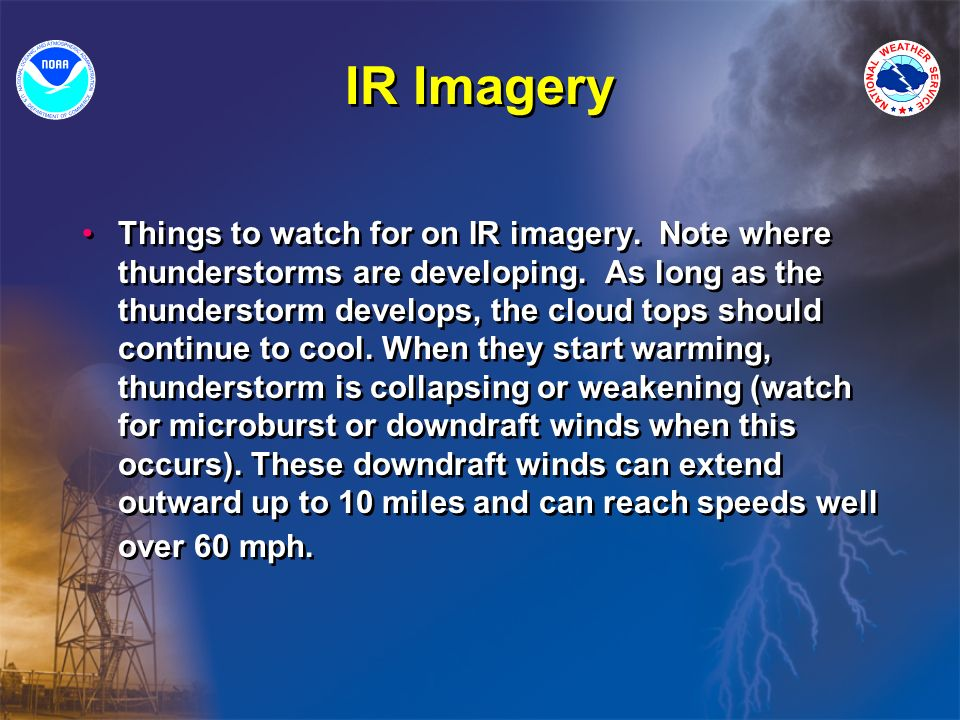 IR Imagery Things to watch for on IR imagery. Note where thunderstorms are developing.