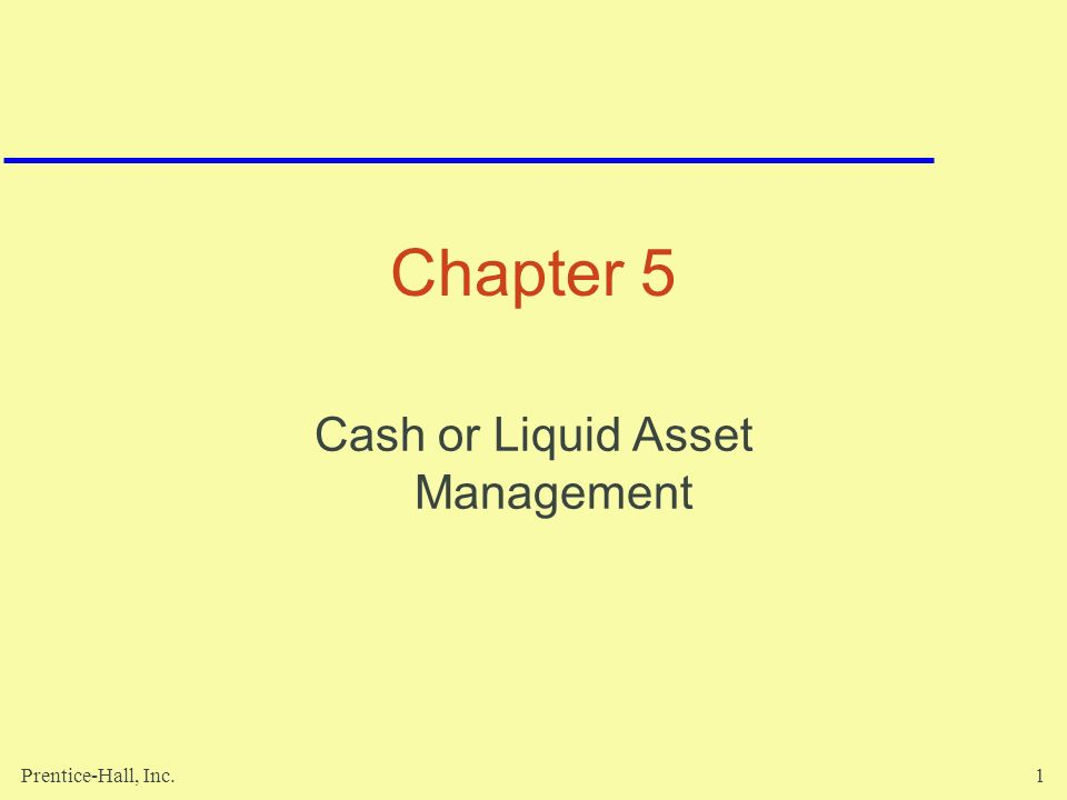 Prentice-Hall, Inc.1 Chapter 5 Cash or Liquid Asset Management
