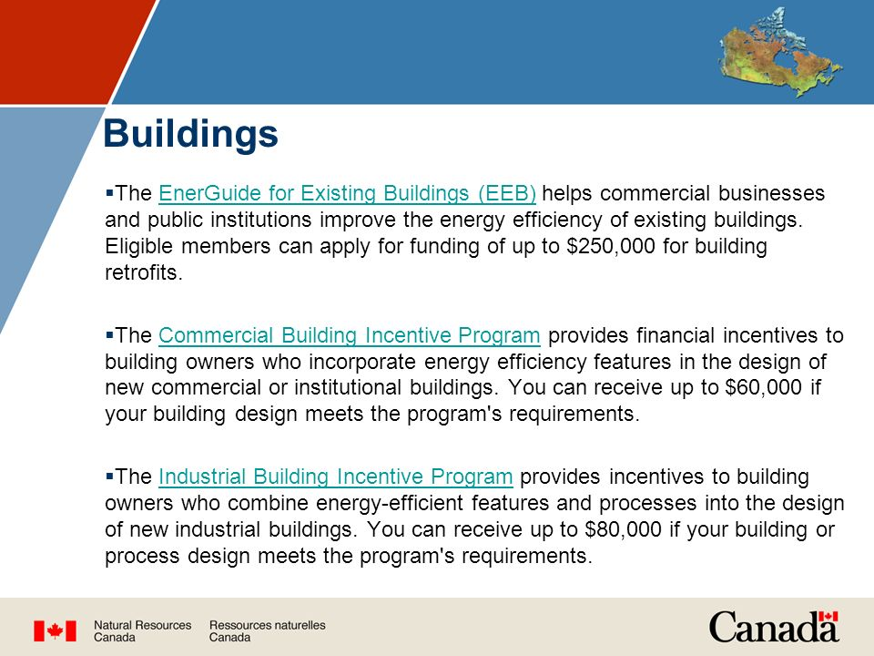 Buildings  The EnerGuide for Existing Buildings (EEB) helps commercial businesses and public institutions improve the energy efficiency of existing buildings.