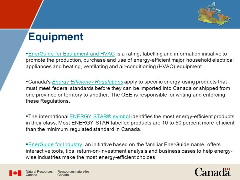 Equipment  EnerGuide for Equipment and HVAC is a rating, labelling and information initiative to promote the production, purchase and use of energy-efficient major household electrical appliances and heating, ventilating and air-conditioning (HVAC) equipment.