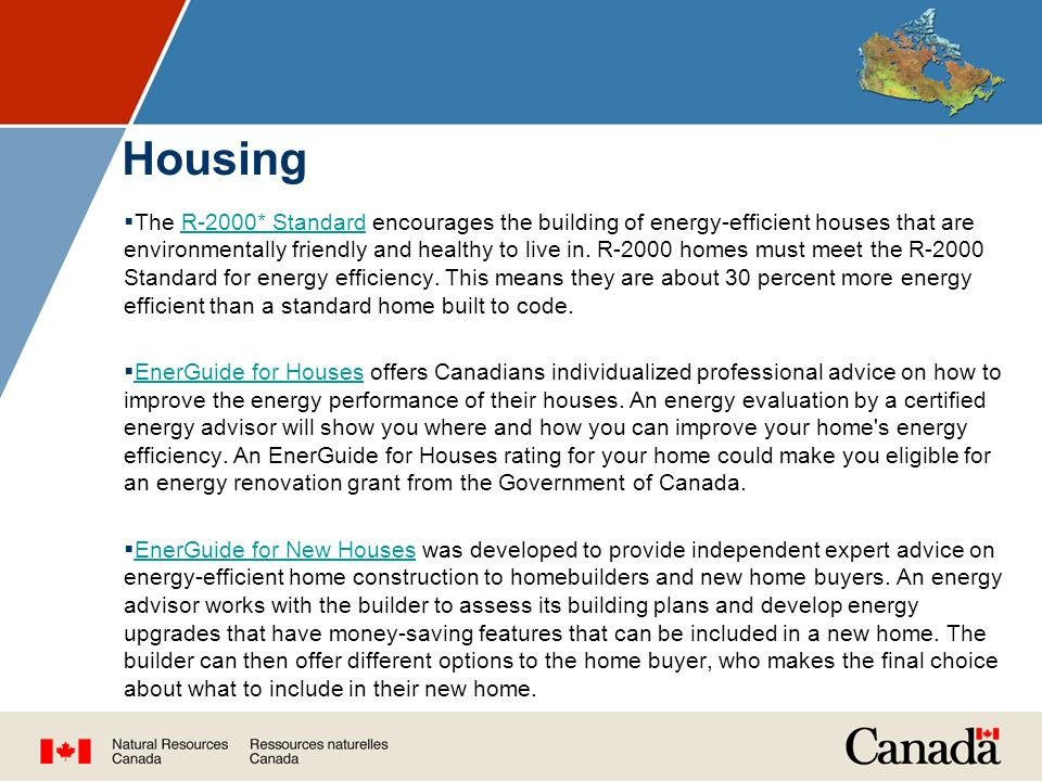 Housing  The R-2000* Standard encourages the building of energy-efficient houses that are environmentally friendly and healthy to live in.