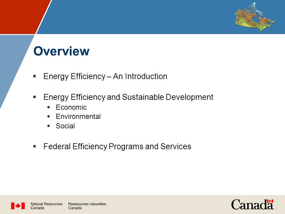 Overview  Energy Efficiency – An Introduction  Energy Efficiency and Sustainable Development  Economic  Environmental  Social  Federal Efficiency Programs and Services
