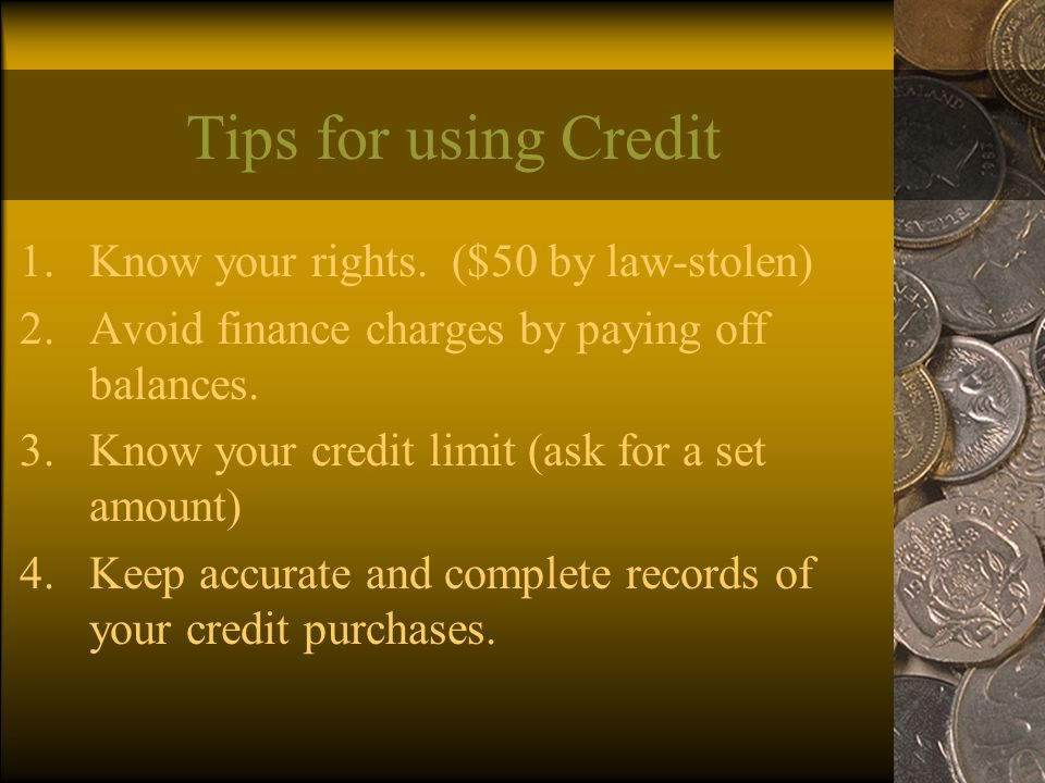Tips for using Credit 1.Know your rights.