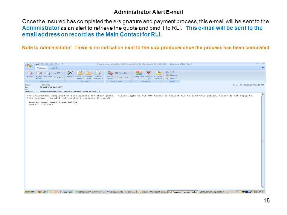 15 Administrator Alert  Once the Insured has completed the e-signature and payment process, this  will be sent to the Administrator as an alert to retrieve the quote and bind it to RLI.