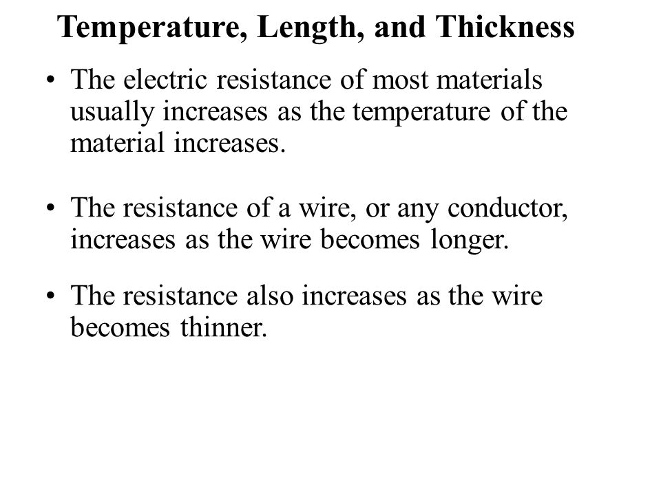 The resistance of a wire, or any conductor, increases as the wire becomes longer.
