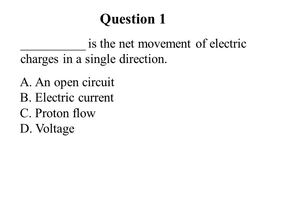 Question 1 A. An open circuit B. Electric current C.