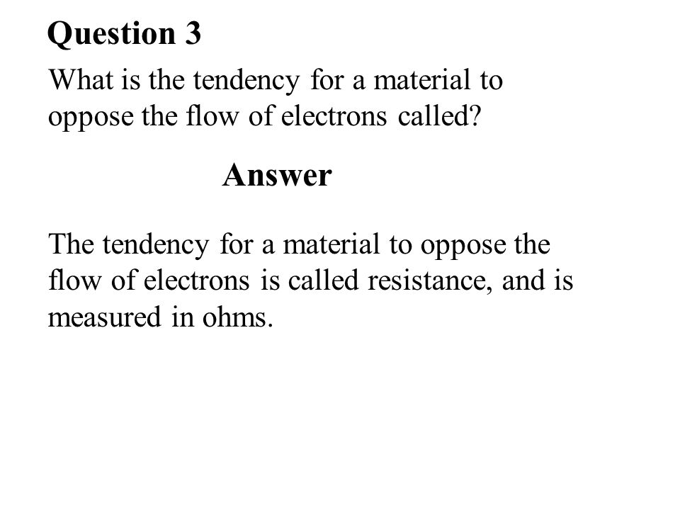 Question 3 What is the tendency for a material to oppose the flow of electrons called.