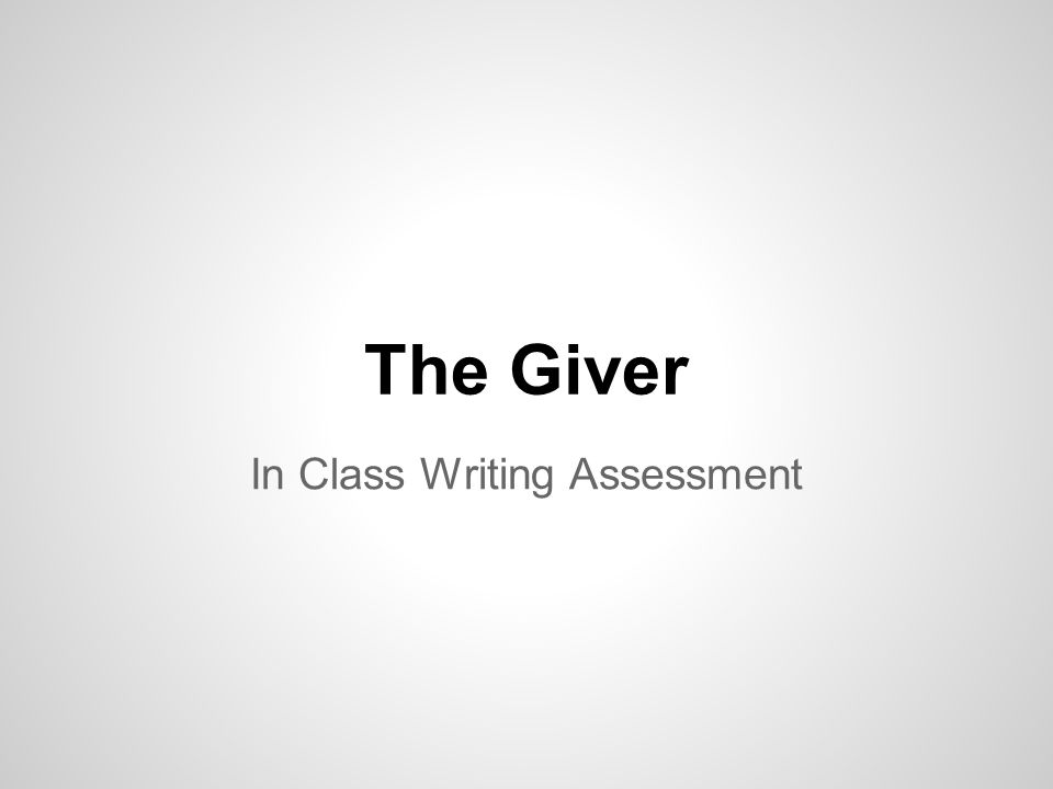 the giver in class writing assessment through the various  1 the giver in class writing assessment
