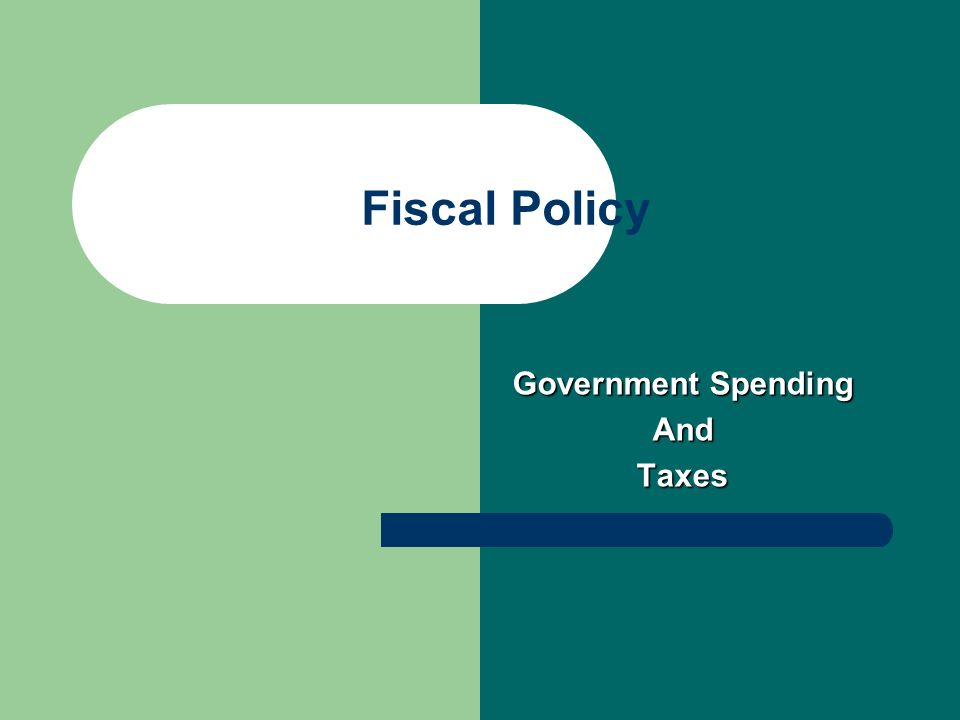 Fiscal Policy Government Spending AndTaxes