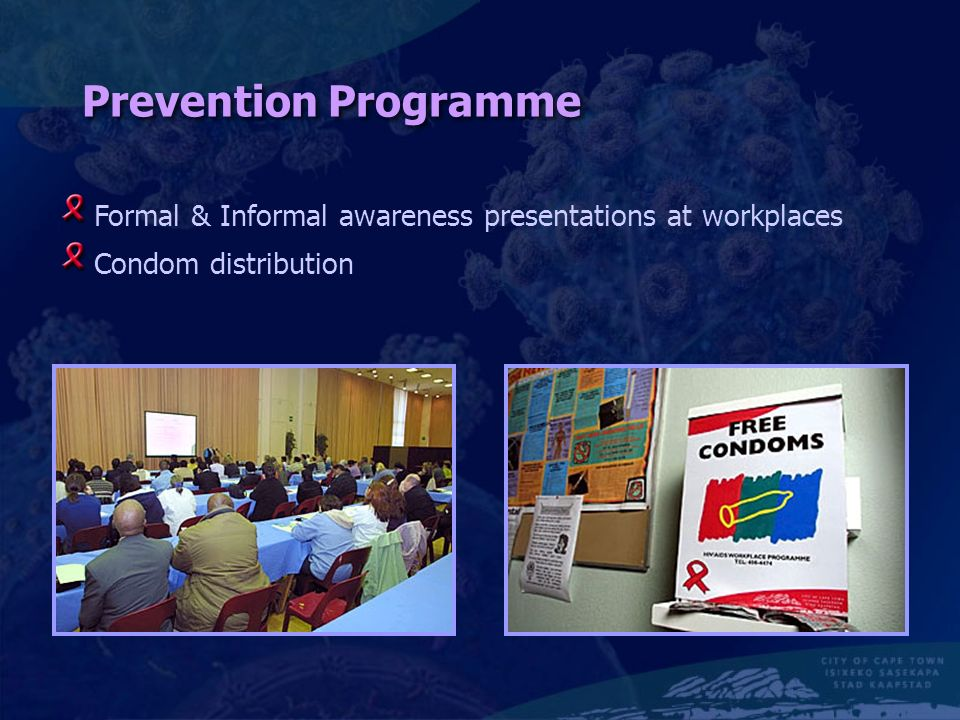 Prevention Programme Condom distribution Formal & Informal awareness presentations at workplaces