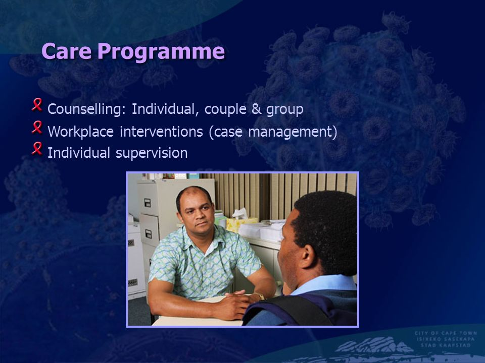 Care Programme Counselling: Individual, couple & group Workplace interventions (case management) Individual supervision