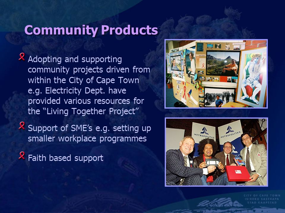 Community Products Adopting and supporting community projects driven from within the City of Cape Town e.g.