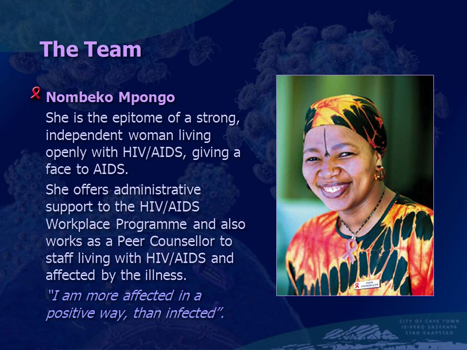 The Team Nombeko Mpongo She is the epitome of a strong, independent woman living openly with HIV/AIDS, giving a face to AIDS.