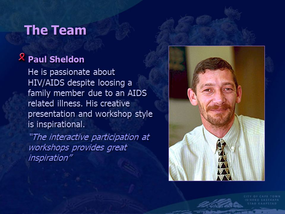 The Team Paul Sheldon He is passionate about HIV/AIDS despite loosing a family member due to an AIDS related illness.