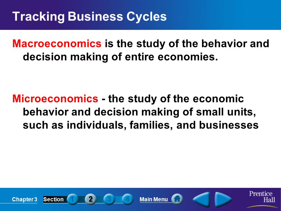 Chapter 3SectionMain Menu Tracking Business Cycles Macroeconomics is the study of the behavior and decision making of entire economies.
