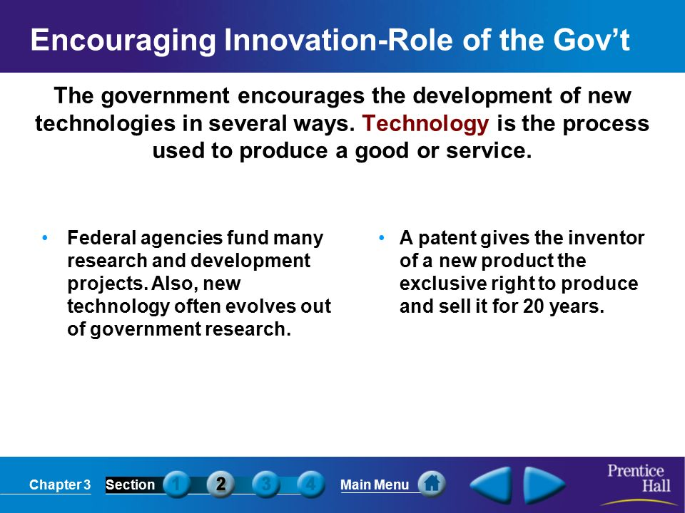 Chapter 3SectionMain Menu The government encourages the development of new technologies in several ways.