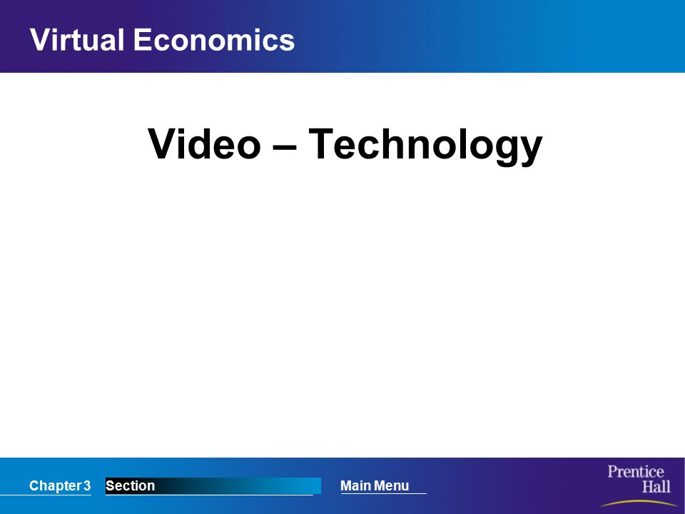 Chapter 3SectionMain Menu Virtual Economics Video – Technology