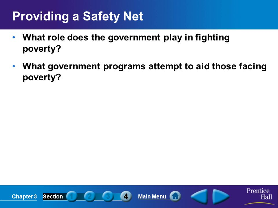 Chapter 3SectionMain Menu Providing a Safety Net What role does the government play in fighting poverty.