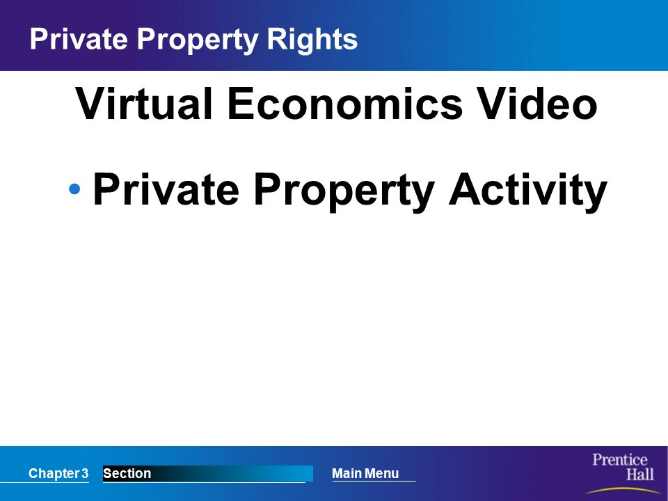 Chapter 3SectionMain Menu Private Property Rights Virtual Economics Video Private Property Activity
