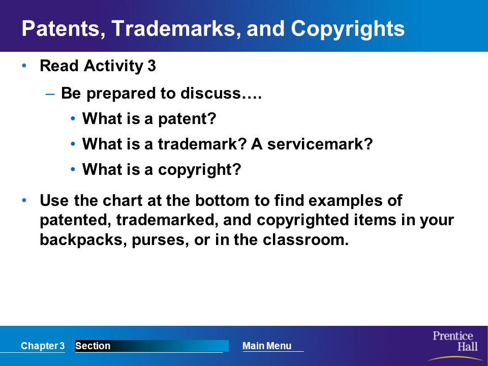 Chapter 3SectionMain Menu Patents, Trademarks, and Copyrights Read Activity 3 –Be prepared to discuss….