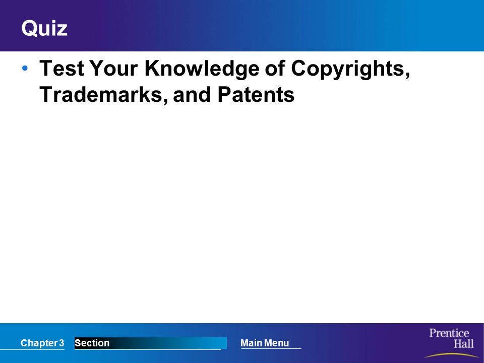 Chapter 3SectionMain Menu Quiz Test Your Knowledge of Copyrights, Trademarks, and Patents