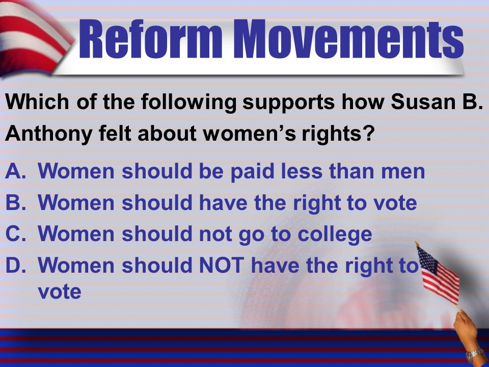 Reform Movements Which of the following supports how Susan B.