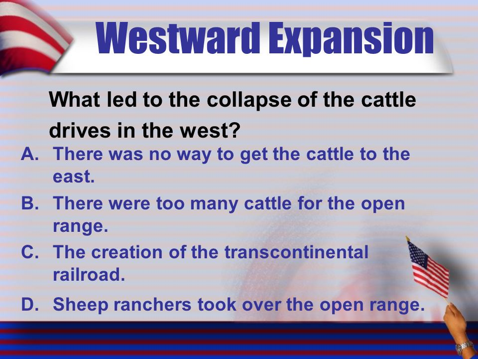 Westward Expansion What led to the collapse of the cattle drives in the west.