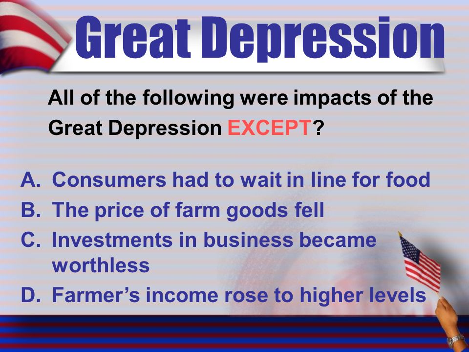 Great Depression All of the following were impacts of the Great Depression EXCEPT.