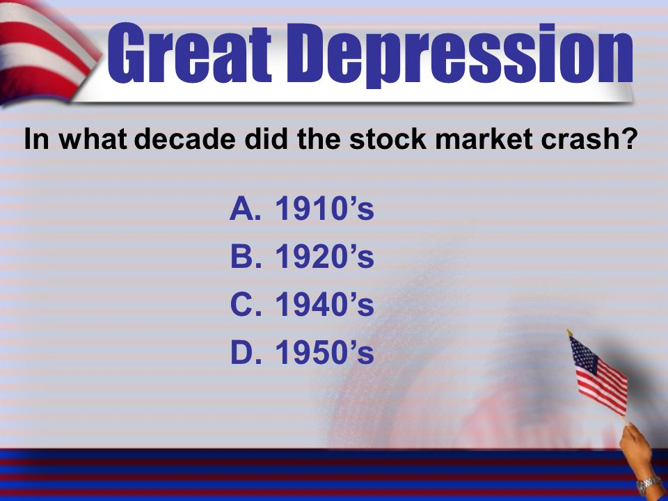 Great Depression In what decade did the stock market crash A.1910's B.1920's C.1940's D.1950's