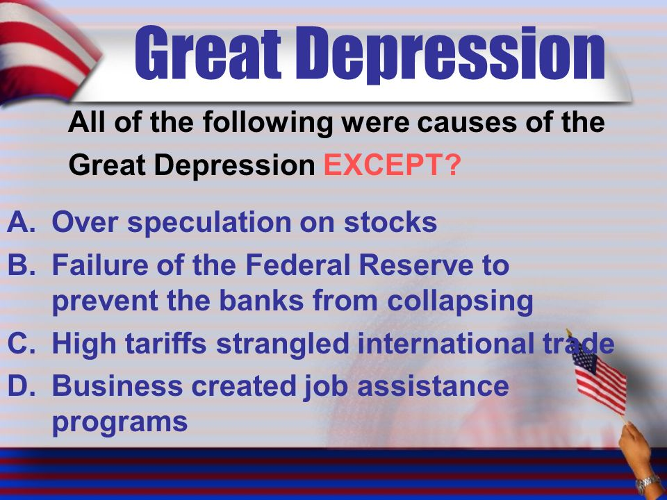 Great Depression All of the following were causes of the Great Depression EXCEPT.