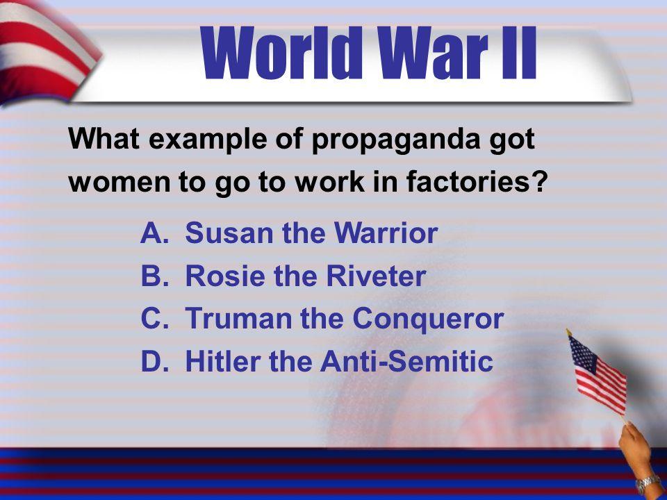 World War II What example of propaganda got women to go to work in factories.