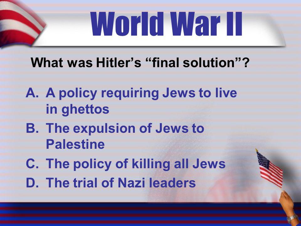 World War II What was Hitler's final solution .