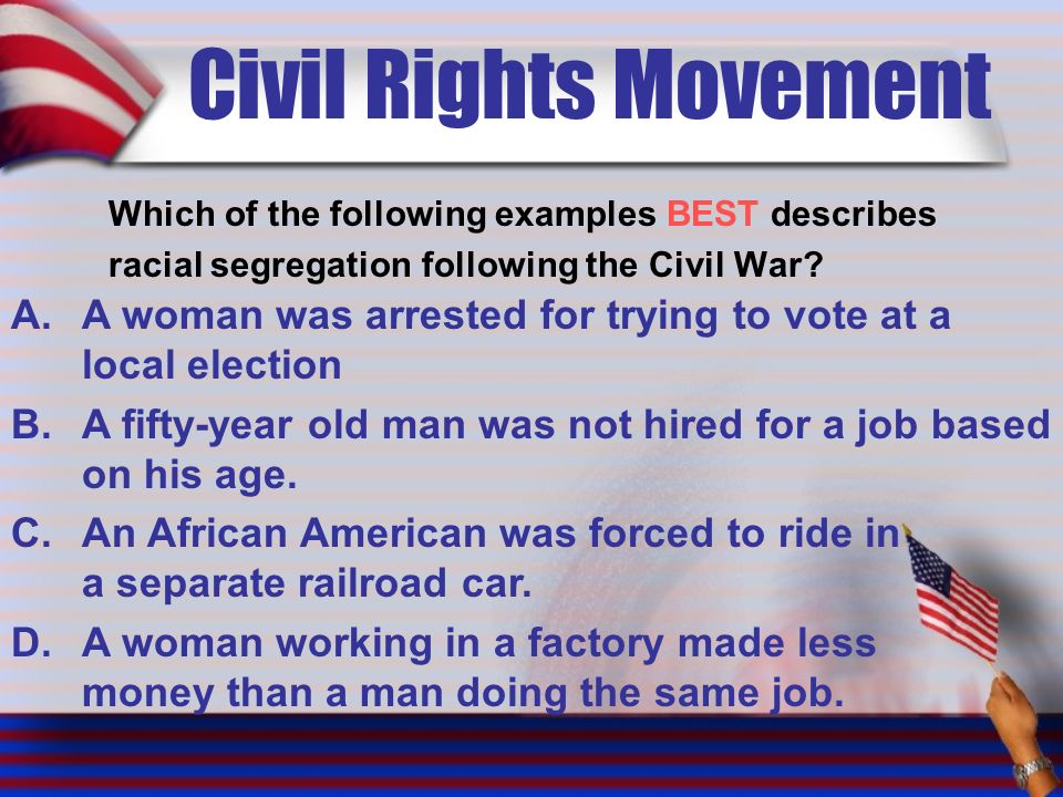 Civil Rights Movement Which of the following examples BEST describes racial segregation following the Civil War.