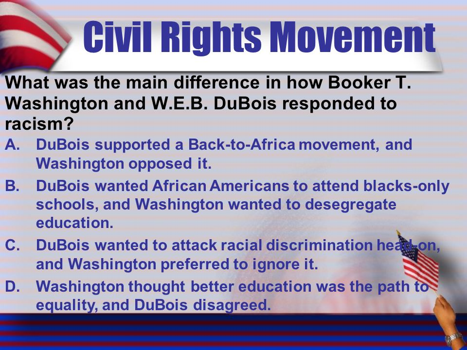 Civil Rights Movement What was the main difference in how Booker T.