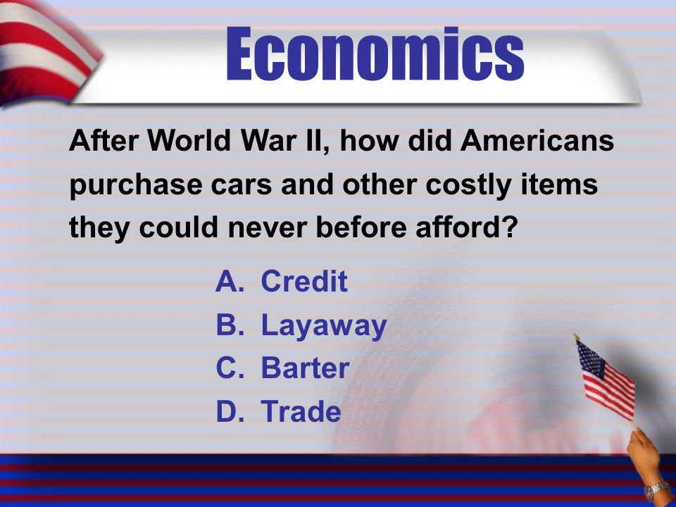 Economics After World War II, how did Americans purchase cars and other costly items they could never before afford.