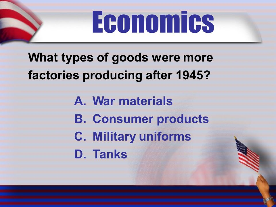 Economics What types of goods were more factories producing after 1945.