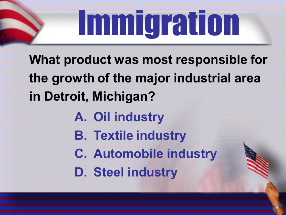 Immigration What product was most responsible for the growth of the major industrial area in Detroit, Michigan.