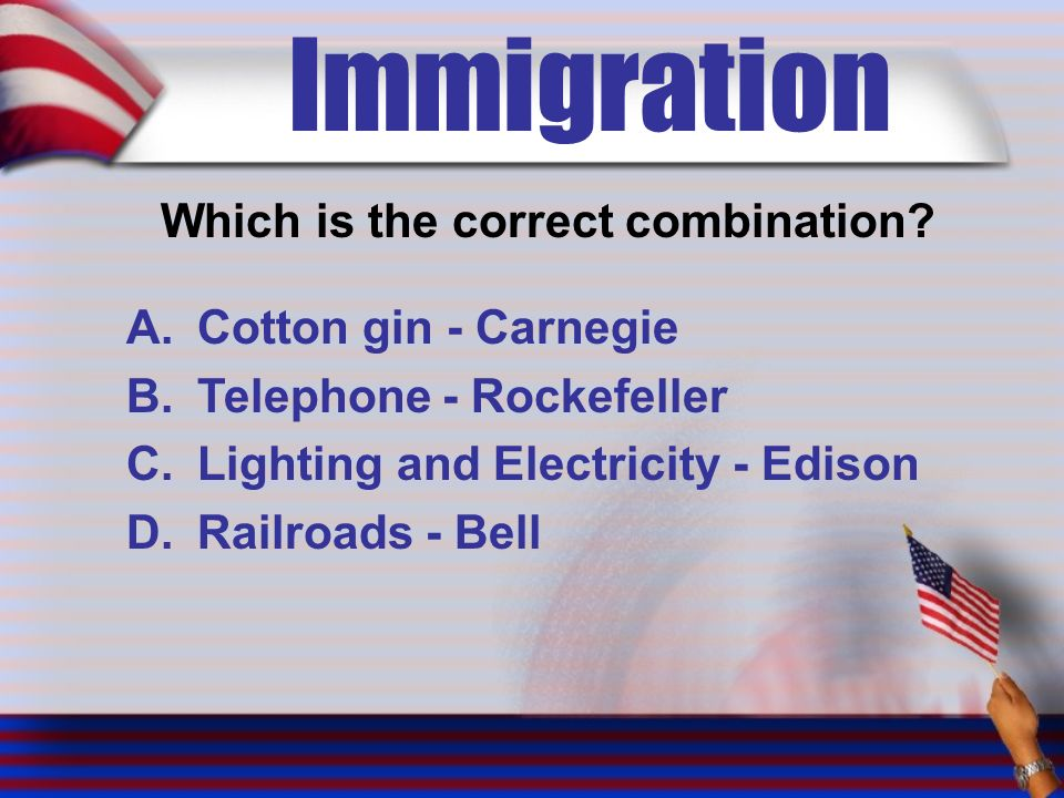 Immigration Which is the correct combination.