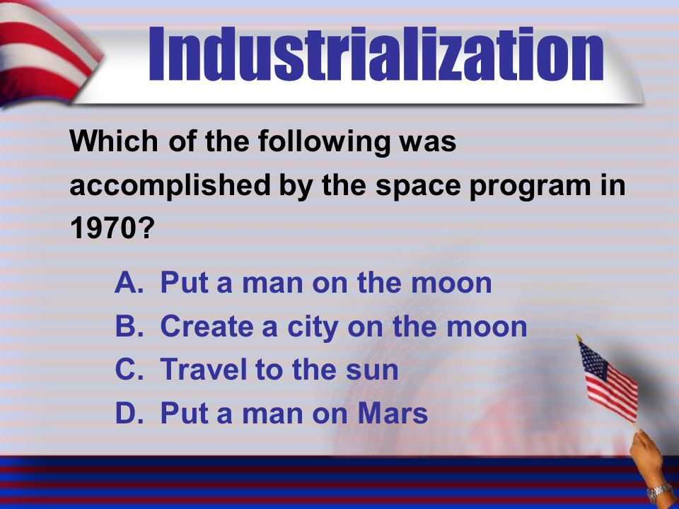 Industrialization Which of the following was accomplished by the space program in 1970.