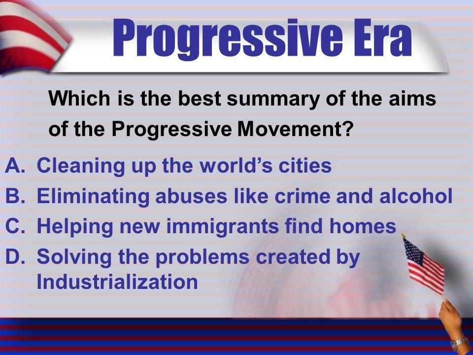 Progressive Era Which is the best summary of the aims of the Progressive Movement.