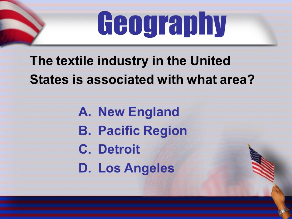 Geography The textile industry in the United States is associated with what area.
