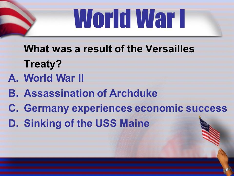 World War I What was a result of the Versailles Treaty.