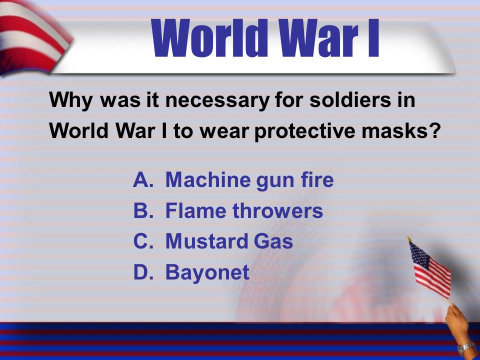 World War I Why was it necessary for soldiers in World War I to wear protective masks.
