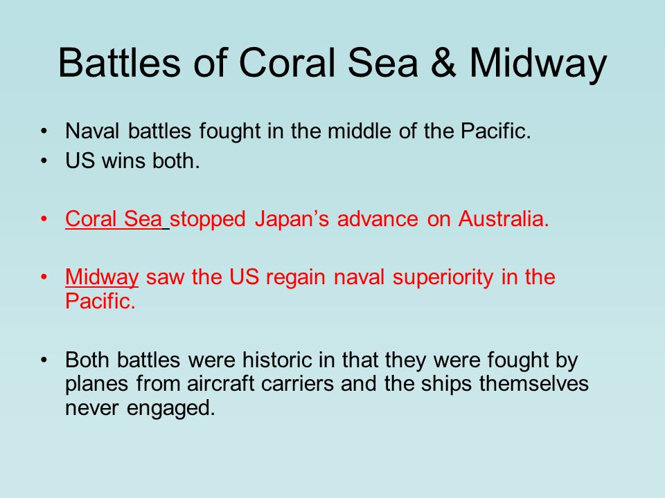 Battles of Coral Sea & Midway Naval battles fought in the middle of the Pacific.