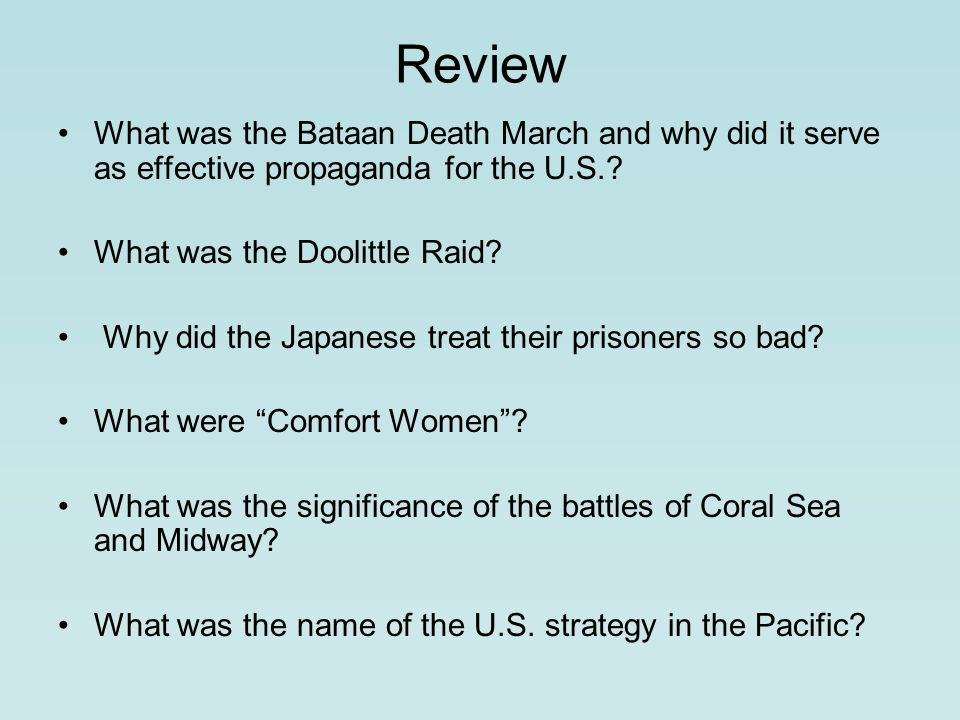 Review What was the Bataan Death March and why did it serve as effective propaganda for the U.S..
