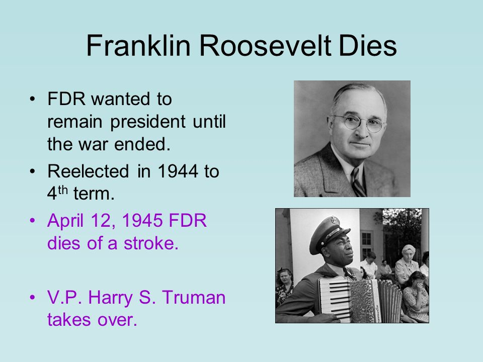 Franklin Roosevelt Dies FDR wanted to remain president until the war ended.