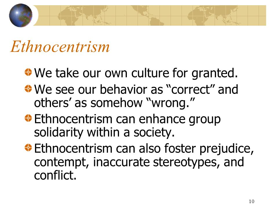 10 Ethnocentrism We take our own culture for granted.