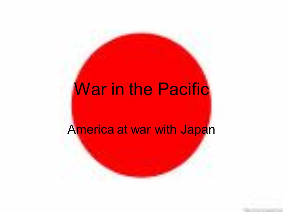 War in the Pacific America at war with Japan